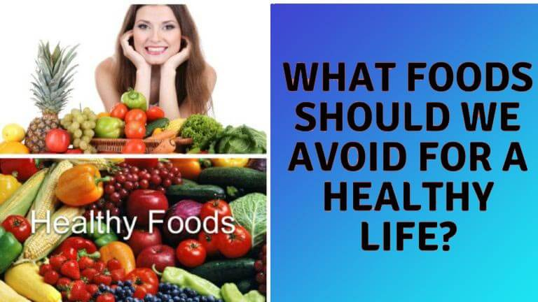 What Foods Should We Avoid for a Healthy Life?